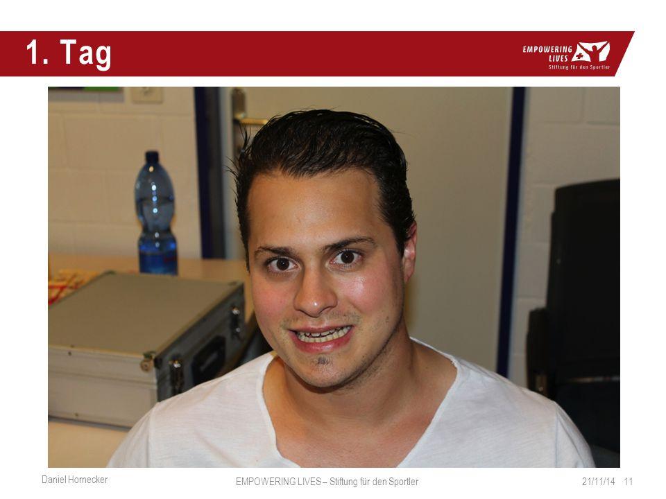 1. Tag 21/11/14 11 Daniel Hornecker EMPOWERING LIVES – Stiftung für den Sportler