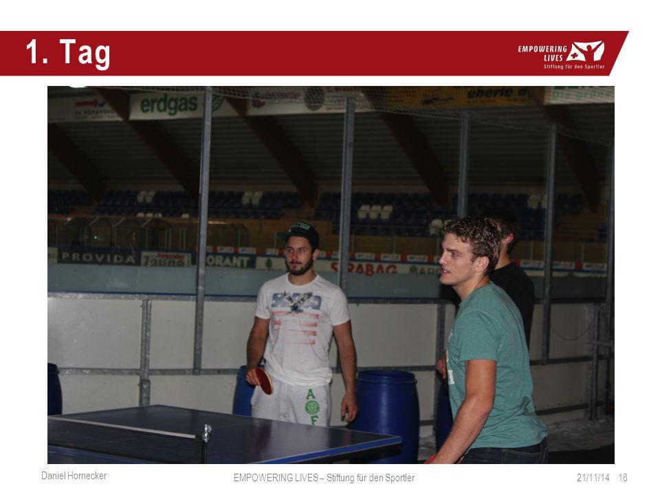 1. Tag 21/11/14 16 Daniel Hornecker EMPOWERING LIVES – Stiftung für den Sportler