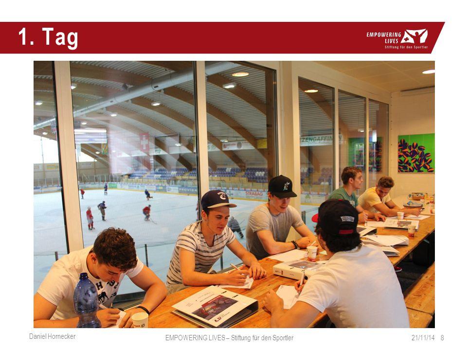 1. Tag 21/11/14 8 Daniel Hornecker EMPOWERING LIVES – Stiftung für den Sportler