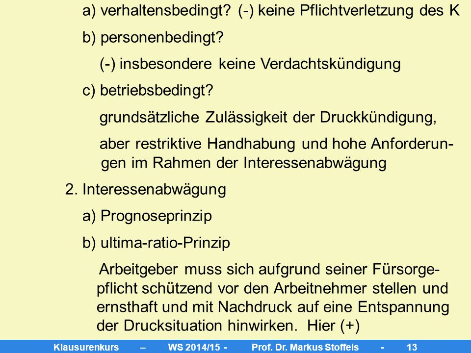 Klausurenkurs – WS 2014/15 - Prof. Dr. Markus Stoffels - 12 Aufgabe 2 => Wirksamkeit der fristlosen Kündigung I. Ordnungsgemäße Kündigungserklärung (+