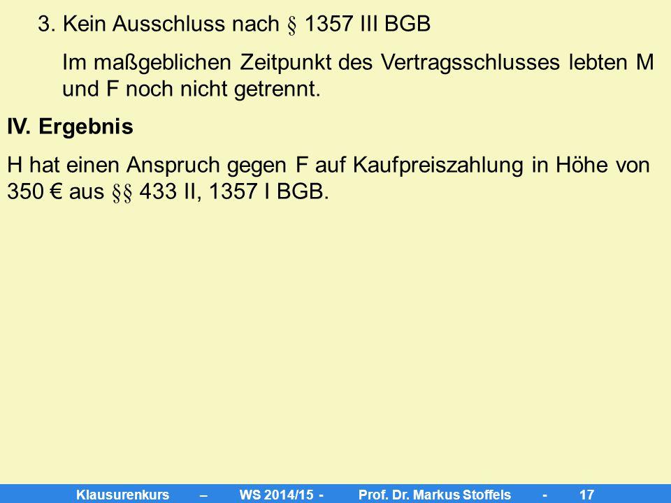 Klausurenkurs – WS 2014/15 - Prof. Dr. Markus Stoffels - 16 Aufgabe 3  Anspruch H gegen F auf Kaufpreiszahlung in Höhe von 350 € aus §§ 433 II BGB I.