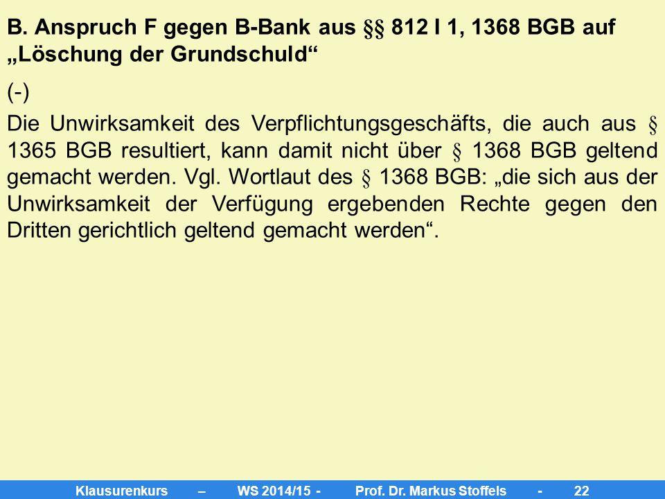 Klausurenkurs – WS 2014/15 - Prof. Dr. Markus Stoffels - 21 (6) Entbehrlichkeit der Kenntnis des Vertragspartners von der Ehe (7) keine Einwilligung (