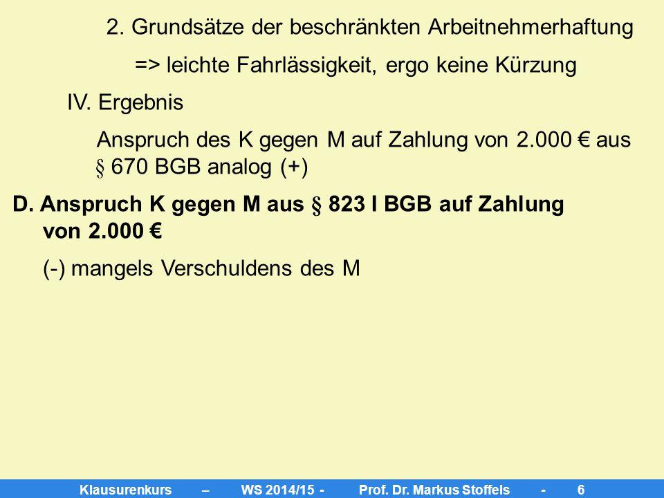 Klausurenkurs – WS 2014/15 - Prof. Dr. Markus Stoffels - 5 II. Voraussetzungen des § 670 BGB analog 1. In Ausführung arbeitsvertraglicher Pflichten (+