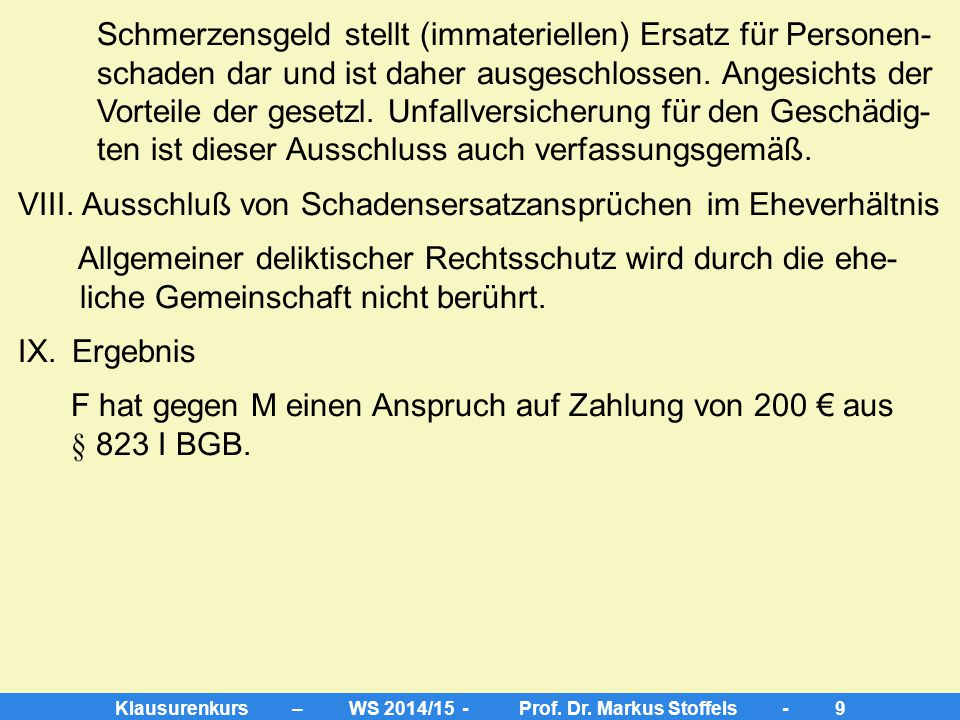 Klausurenkurs – WS 2014/15 - Prof. Dr. Markus Stoffels - 8 V. Verschulden Vorsatz oder Fahrlässigkeit Maßstab des § 1359 BGB: eigenübliche Sorgfalt ab