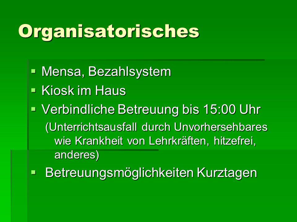 Organisatorisches  Mensa, Bezahlsystem  Kiosk im Haus  Verbindliche Betreuung bis 15:00 Uhr (Unterrichtsausfall durch Unvorhersehbares wie Krankhei