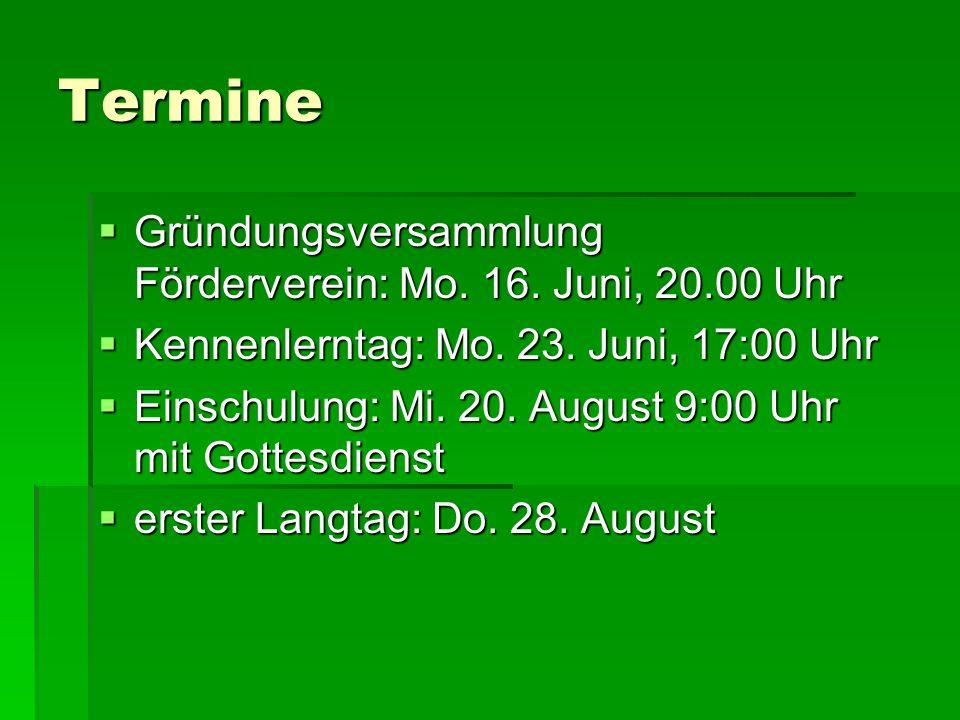 Termine  Gründungsversammlung Förderverein: Mo. 16. Juni, 20.00 Uhr  Kennenlerntag: Mo. 23. Juni, 17:00 Uhr  Einschulung: Mi. 20. August 9:00 Uhr m
