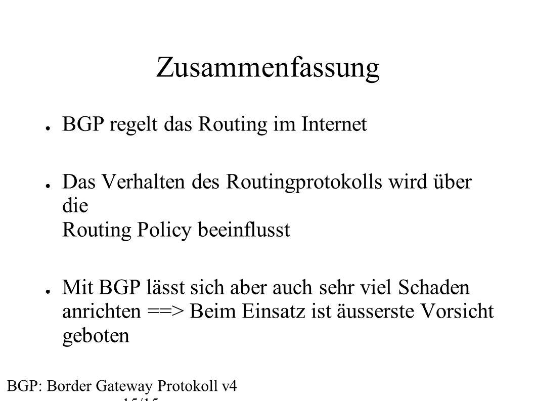 Zusammenfassung BGP: Border Gateway Protokoll v4 15/15 ● BGP regelt das Routing im Internet ● Das Verhalten des Routingprotokolls wird über die Routin