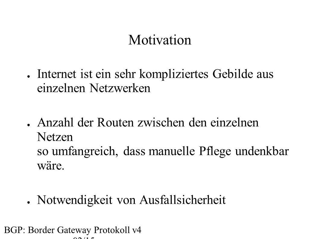 Motivation ● Internet ist ein sehr kompliziertes Gebilde aus einzelnen Netzwerken ● Anzahl der Routen zwischen den einzelnen Netzen so umfangreich, da