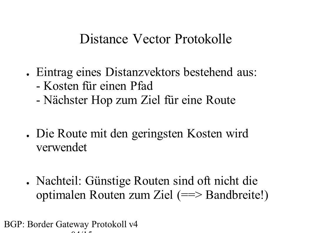 Distance Vector Protokolle ● Eintrag eines Distanzvektors bestehend aus: - Kosten für einen Pfad - Nächster Hop zum Ziel für eine Route ● Die Route mi
