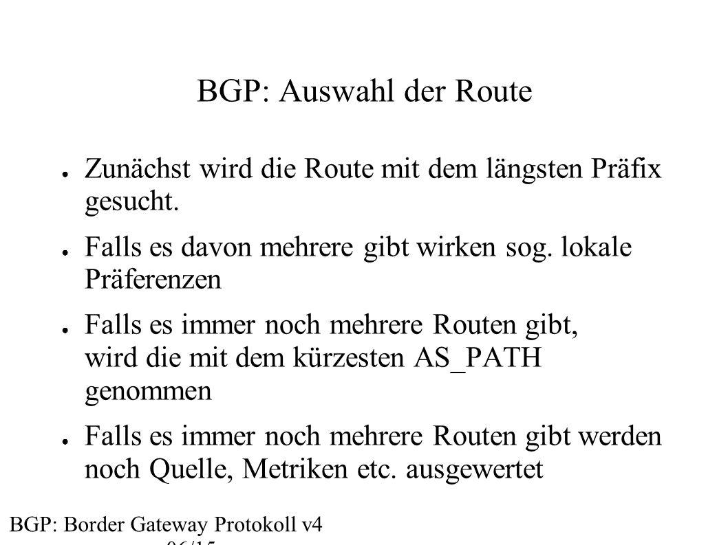 BGP: Auswahl der Route ● Zunächst wird die Route mit dem längsten Präfix gesucht. ● Falls es davon mehrere gibt wirken sog. lokale Präferenzen ● Falls