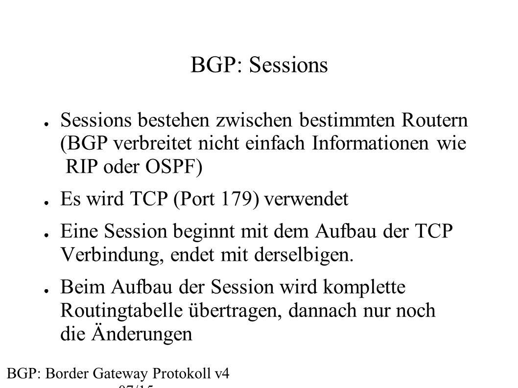 BGP: Sessions ● Sessions bestehen zwischen bestimmten Routern (BGP verbreitet nicht einfach Informationen wie RIP oder OSPF) ● Es wird TCP (Port 179)