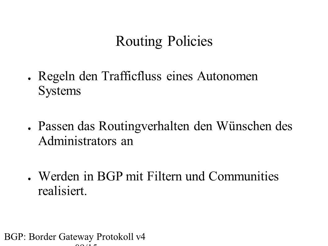 Routing Policies ● Regeln den Trafficfluss eines Autonomen Systems ● Passen das Routingverhalten den Wünschen des Administrators an ● Werden in BGP mi