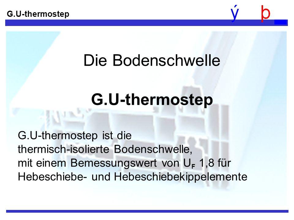 Die Bodenschwelle G.U-thermostep G.U-thermostep ist die thermisch-isolierte Bodenschwelle, mit einem Bemessungswert von U F 1,8 für Hebeschiebe- und H