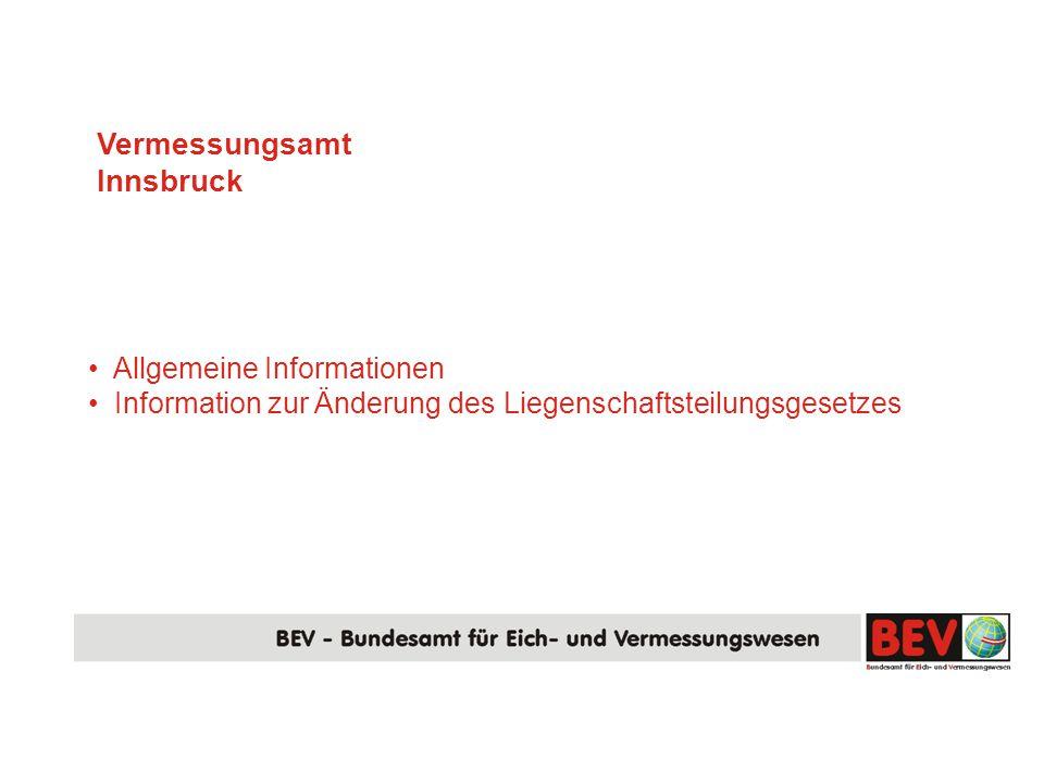 Allgemeine Informationen Information zur Änderung des Liegenschaftsteilungsgesetzes Vermessungsamt Innsbruck