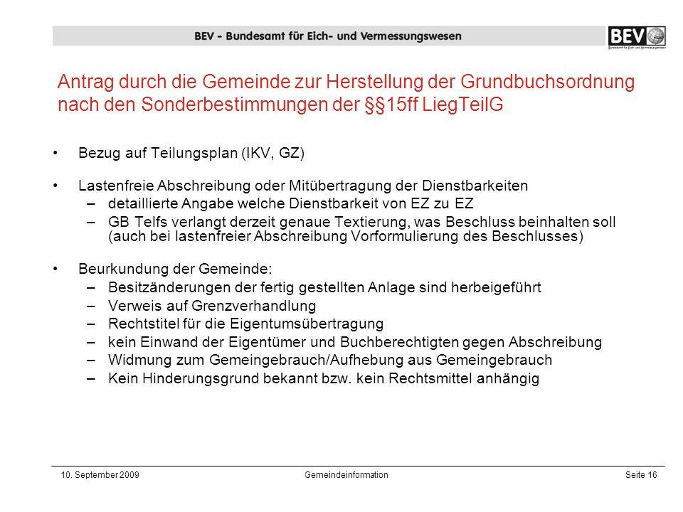 10. September 2009GemeindeinformationSeite 16 Antrag durch die Gemeinde zur Herstellung der Grundbuchsordnung nach den Sonderbestimmungen der §§15ff L