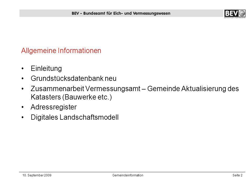 10. September 2009GemeindeinformationSeite 2 Einleitung Grundstücksdatenbank neu Zusammenarbeit Vermessungsamt – Gemeinde Aktualisierung des Katasters