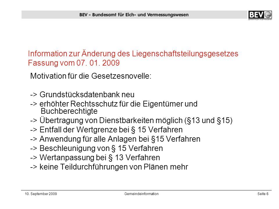 10. September 2009GemeindeinformationSeite 6 Motivation für die Gesetzesnovelle: -> Grundstücksdatenbank neu -> erhöhter Rechtsschutz für die Eigentüm