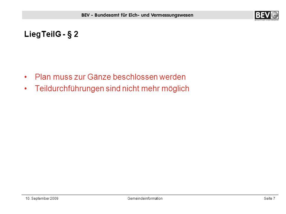 10. September 2009GemeindeinformationSeite 7 LiegTeilG - § 2 Plan muss zur Gänze beschlossen werden Teildurchführungen sind nicht mehr möglich