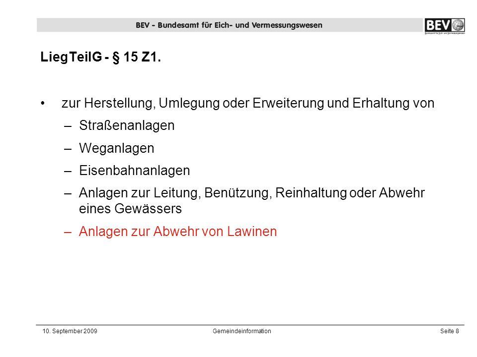 10. September 2009GemeindeinformationSeite 8 LiegTeilG - § 15 Z1. zur Herstellung, Umlegung oder Erweiterung und Erhaltung von –Straßenanlagen –Weganl