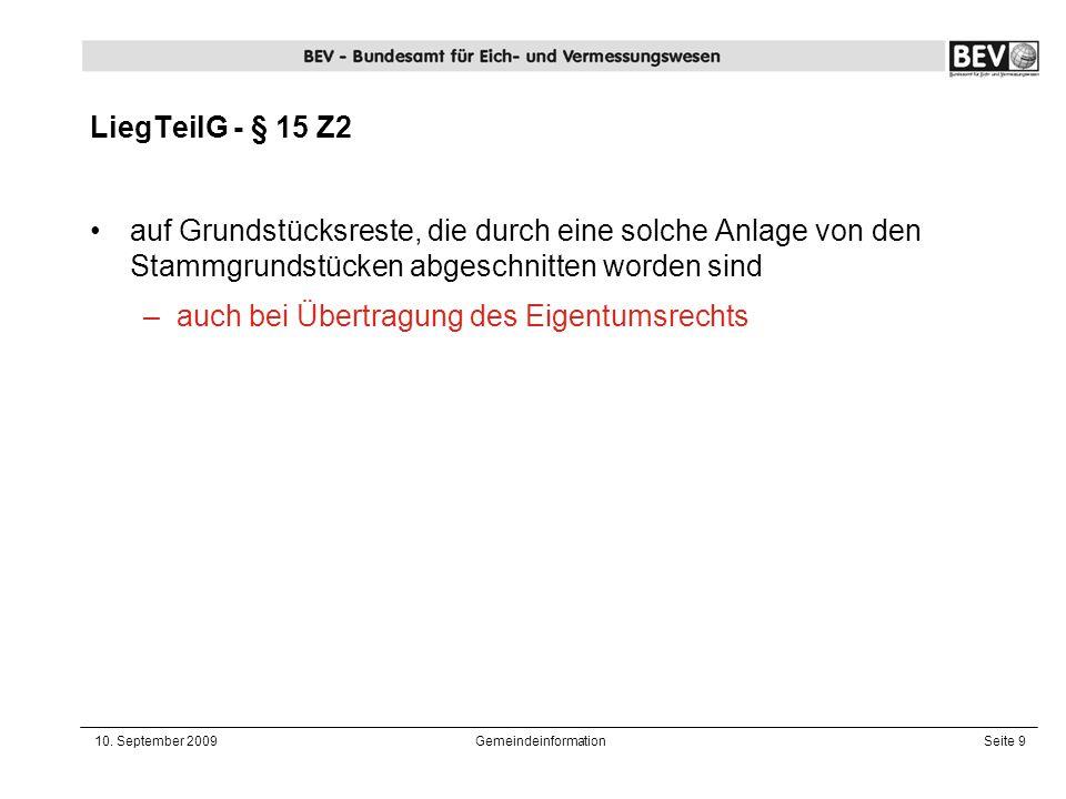 10. September 2009GemeindeinformationSeite 9 LiegTeilG - § 15 Z2 auf Grundstücksreste, die durch eine solche Anlage von den Stammgrundstücken abgeschn