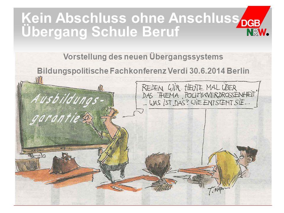 Kein Abschluss ohne Anschluss – Übergang Schule Beruf Vorstellung des neuen Übergangssystems Bildungspolitische Fachkonferenz Verdi 30.6.2014 Berlin