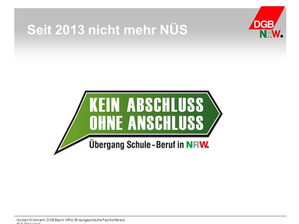Norbert Wichmann, DGB Bezirk NRW, Bildungspolitische Fachkonferenz 30.6.2014 Verdi Seit 2013 nicht mehr NÜS
