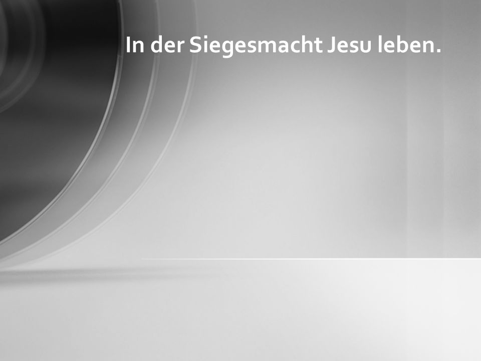 In der Siegesmacht Jesu leben.Die Zeit ist erfüllt, und das Reich Gottes ist herbeigekommen.