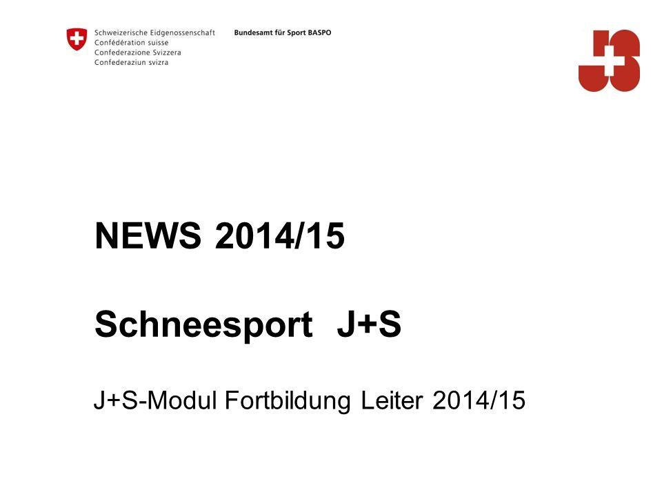 NEWS 2014/15 Schneesport J+S J+S-Modul Fortbildung Leiter 2014/15