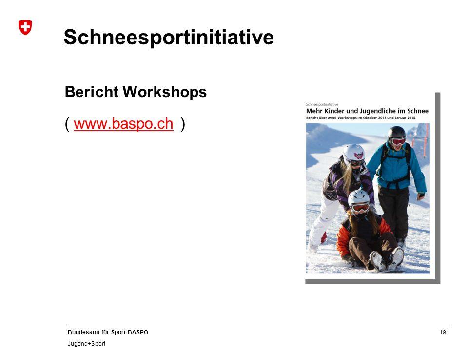 19 Bundesamt für Sport BASPO Jugend+Sport Schneesportinitiative Bericht Workshops ( www.baspo.ch )www.baspo.ch