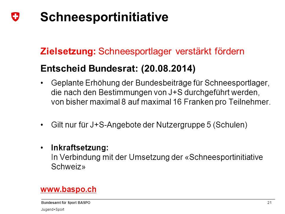 21 Bundesamt für Sport BASPO Jugend+Sport Schneesportinitiative Zielsetzung: Schneesportlager verstärkt fördern Entscheid Bundesrat: (20.08.2014) Gepl