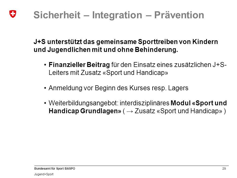29 Bundesamt für Sport BASPO Jugend+Sport Sicherheit – Integration – Prävention J+S unterstützt das gemeinsame Sporttreiben von Kindern und Jugendlich