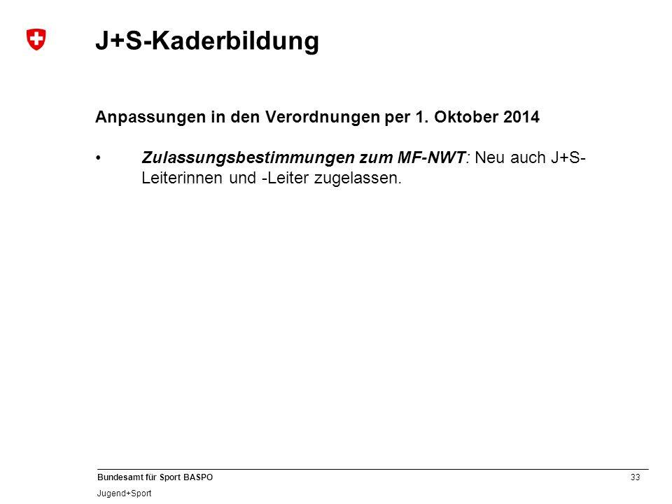 33 Bundesamt für Sport BASPO Jugend+Sport J+S-Kaderbildung Anpassungen in den Verordnungen per 1. Oktober 2014 Zulassungsbestimmungen zum MF-NWT: Neu