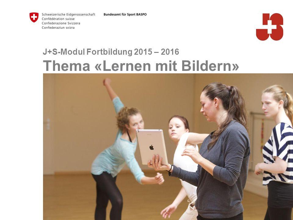 J+S-Modul Fortbildung 2015 – 2016 Thema «Lernen mit Bildern»