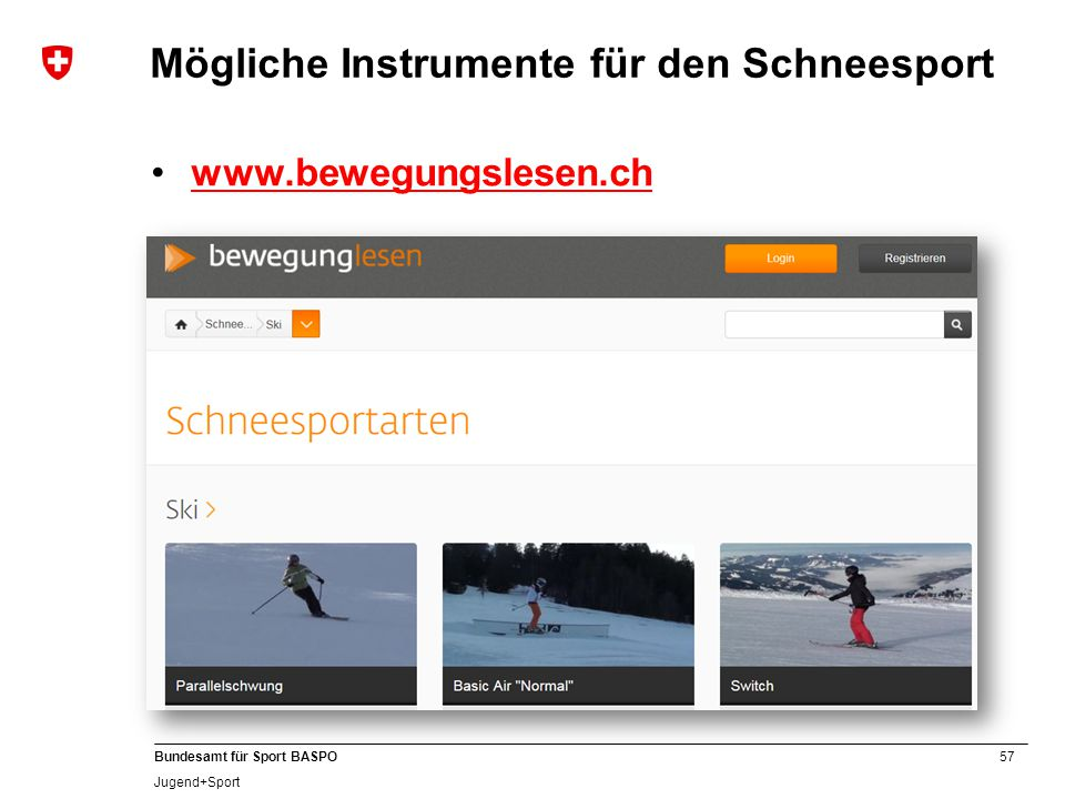 57 Bundesamt für Sport BASPO Jugend+Sport Mögliche Instrumente für den Schneesport www.bewegungslesen.ch