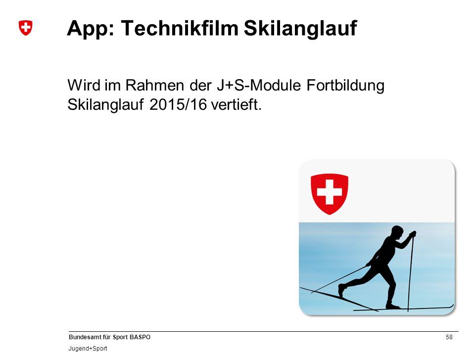 58 Bundesamt für Sport BASPO Jugend+Sport App: Technikfilm Skilanglauf Wird im Rahmen der J+S-Module Fortbildung Skilanglauf 2015/16 vertieft.