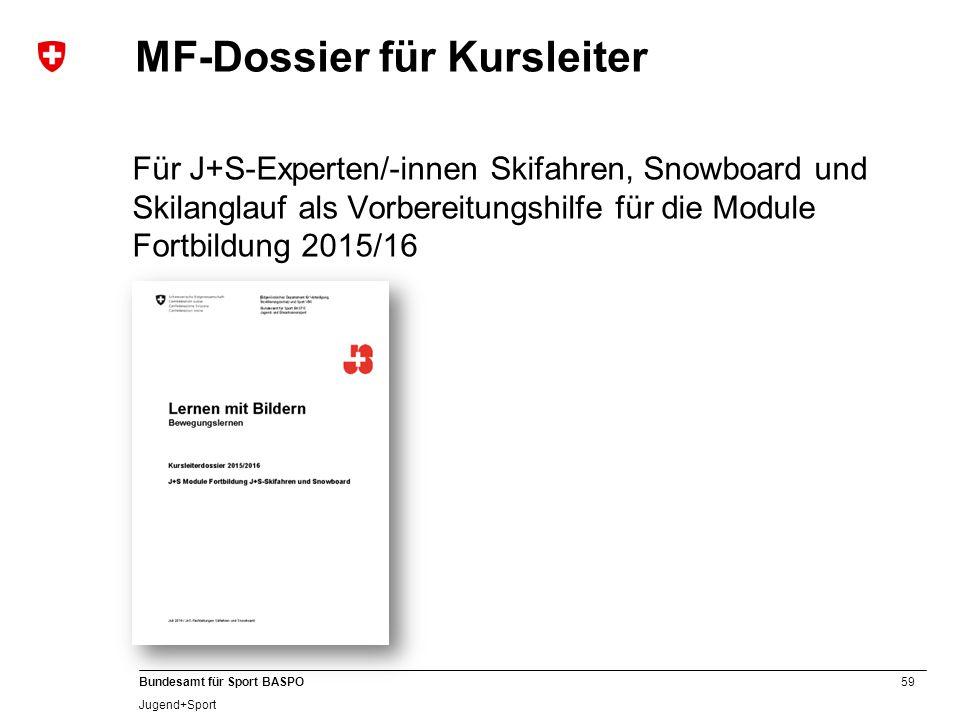 59 Bundesamt für Sport BASPO Jugend+Sport MF-Dossier für Kursleiter Für J+S-Experten/-innen Skifahren, Snowboard und Skilanglauf als Vorbereitungshilf