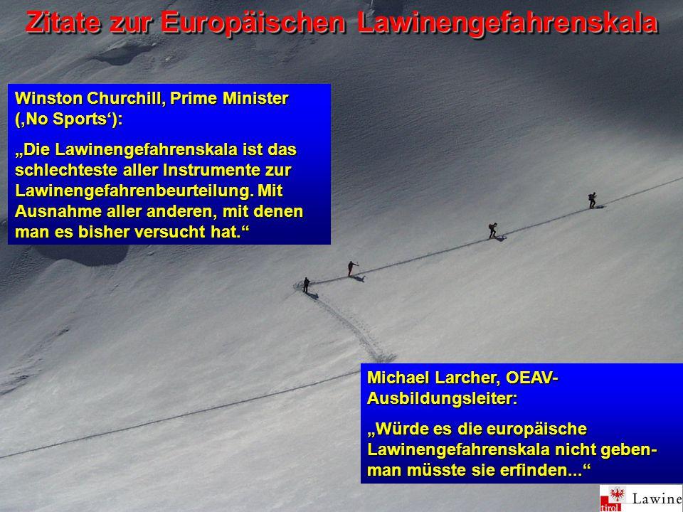 """Zitate zur Europäischen Lawinengefahrenskala Winston Churchill, Prime Minister ('No Sports'): """"Die Lawinengefahrenskala ist das schlechteste aller Instrumente zur Lawinengefahrenbeurteilung."""