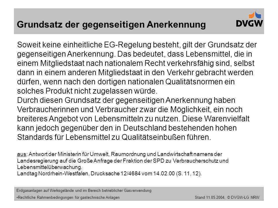 Stand 11.09.2005 Grundsatz der gegenseitigen Anerkennung Soweit keine einheitliche EG-Regelung besteht, gilt der Grundsatz der gegenseitigen Anerkennung.