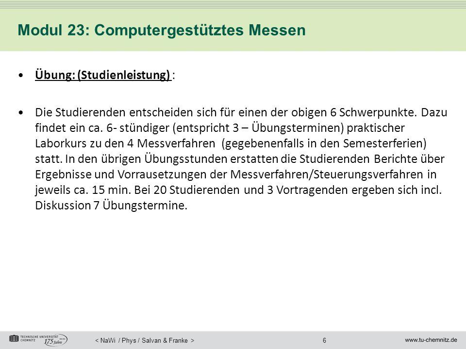 6 Modul 23: Computergestütztes Messen Übung: (Studienleistung) : Die Studierenden entscheiden sich für einen der obigen 6 Schwerpunkte. Dazu findet ei