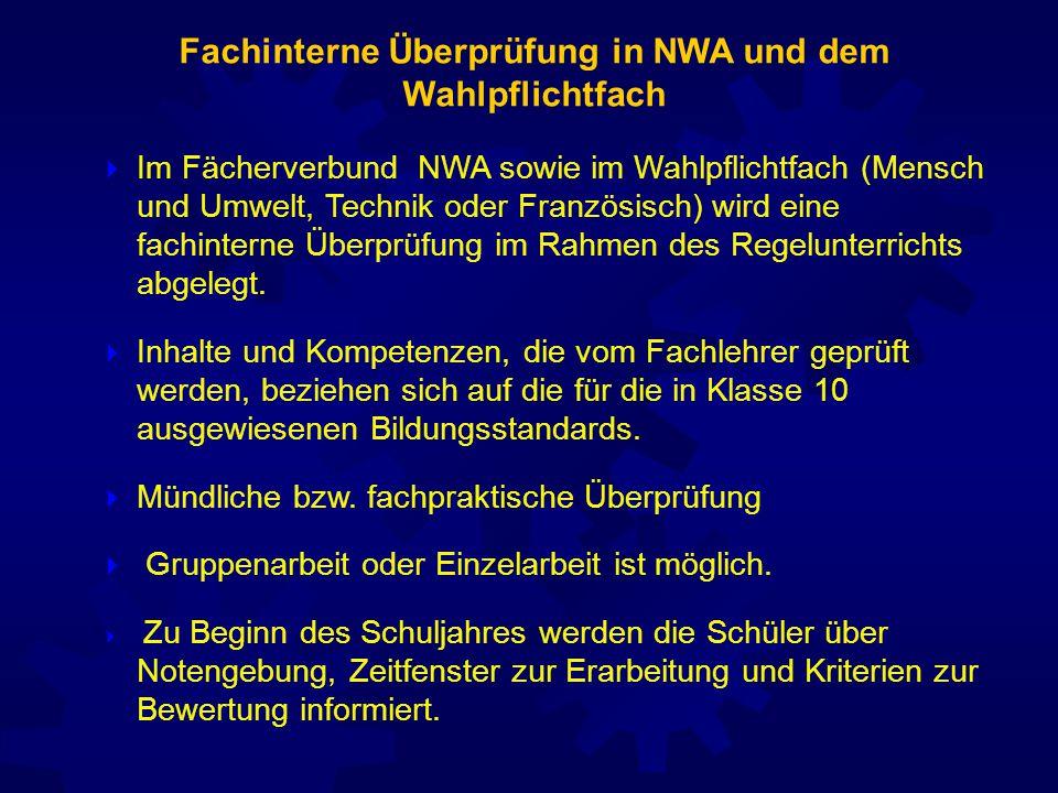  Im Fächerverbund NWA sowie im Wahlpflichtfach (Mensch und Umwelt, Technik oder Französisch) wird eine fachinterne Überprüfung im Rahmen des Regelunterrichts abgelegt.
