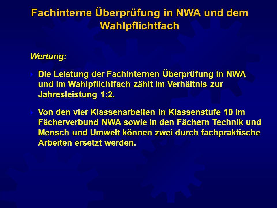 Wertung:  Die Leistung der Fachinternen Überprüfung in NWA und im Wahlpflichtfach zählt im Verhältnis zur Jahresleistung 1:2.