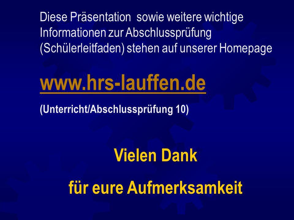 Vielen Dank für eure Aufmerksamkeit Diese Präsentation sowie weitere wichtige Informationen zur Abschlussprüfung (Schülerleitfaden) stehen auf unserer Homepage www.hrs-lauffen.de (Unterricht/Abschlussprüfung 10)