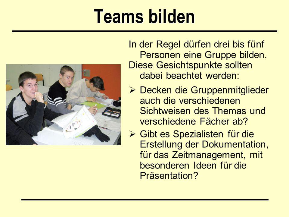 Teams bilden In der Regel dürfen drei bis fünf Personen eine Gruppe bilden. Diese Gesichtspunkte sollten dabei beachtet werden:  Decken die Gruppenmi