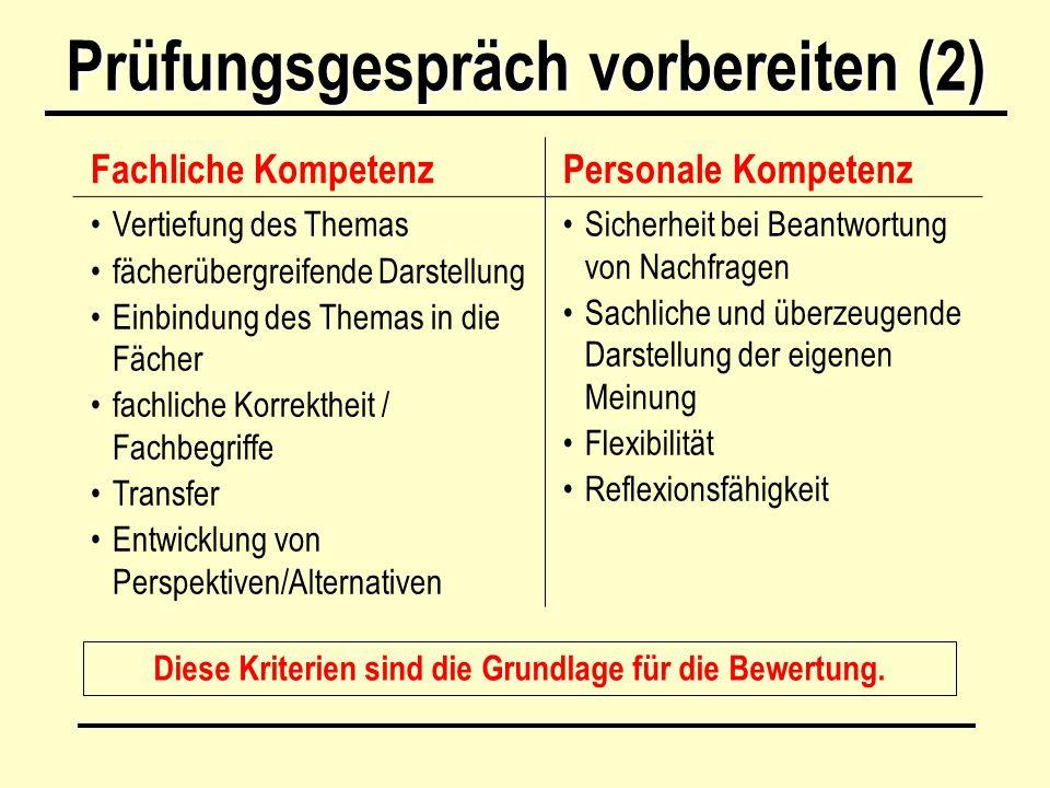 Prüfungsgespräch vorbereiten (2) Fachliche KompetenzPersonale Kompetenz Vertiefung des Themas fächerübergreifende Darstellung Einbindung des Themas in