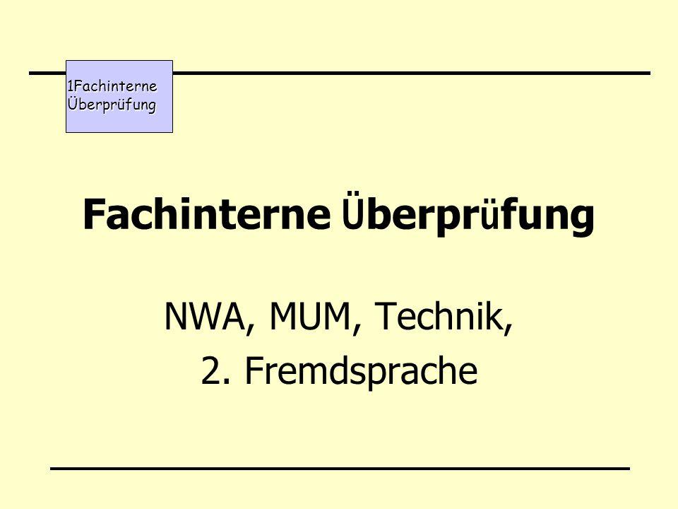 Fachinterne Ü berpr ü fung NWA, MUM, Technik, 2. Fremdsprache 1Fachinterne Überprüfung
