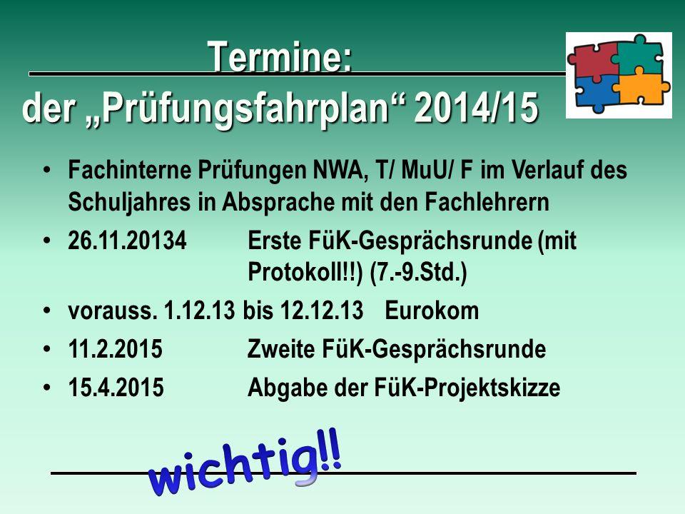 """Termine: der """"Prüfungsfahrplan"""" 2014/15 Fachinterne Prüfungen NWA, T/ MuU/ F im Verlauf des Schuljahres in Absprache mit den Fachlehrern 26.11.20134Er"""
