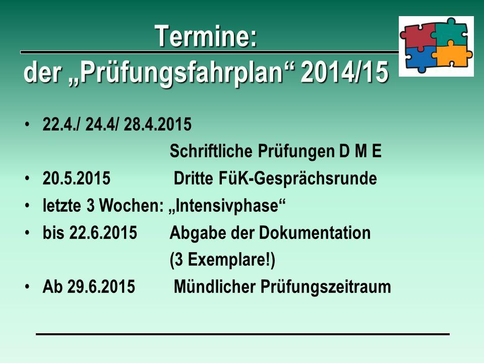 """Termine: der """"Prüfungsfahrplan"""" 2014/15 22.4./ 24.4/ 28.4.2015 Schriftliche Prüfungen D M E 20.5.2015 Dritte FüK-Gesprächsrunde letzte 3 Wochen: """"Inte"""