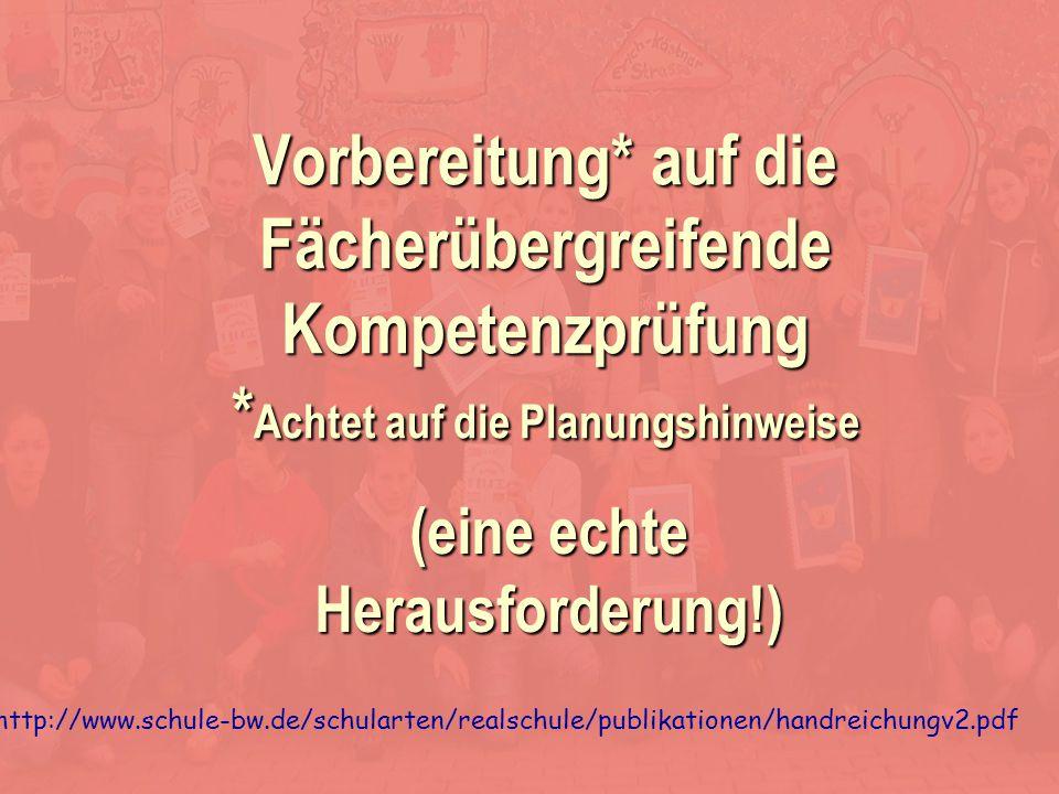 Kerstin Klein (eine echte Herausforderung!) Vorbereitung* auf die Fächerübergreifende Kompetenzprüfung * Achtet auf die Planungshinweise http://www.sc