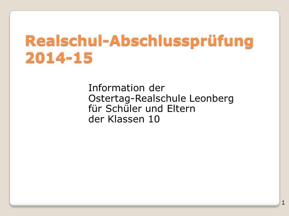 1 Realschul-Abschlussprüfung 2014-15 Information der Ostertag-Realschule Leonberg für Schüler und Eltern der Klassen 10