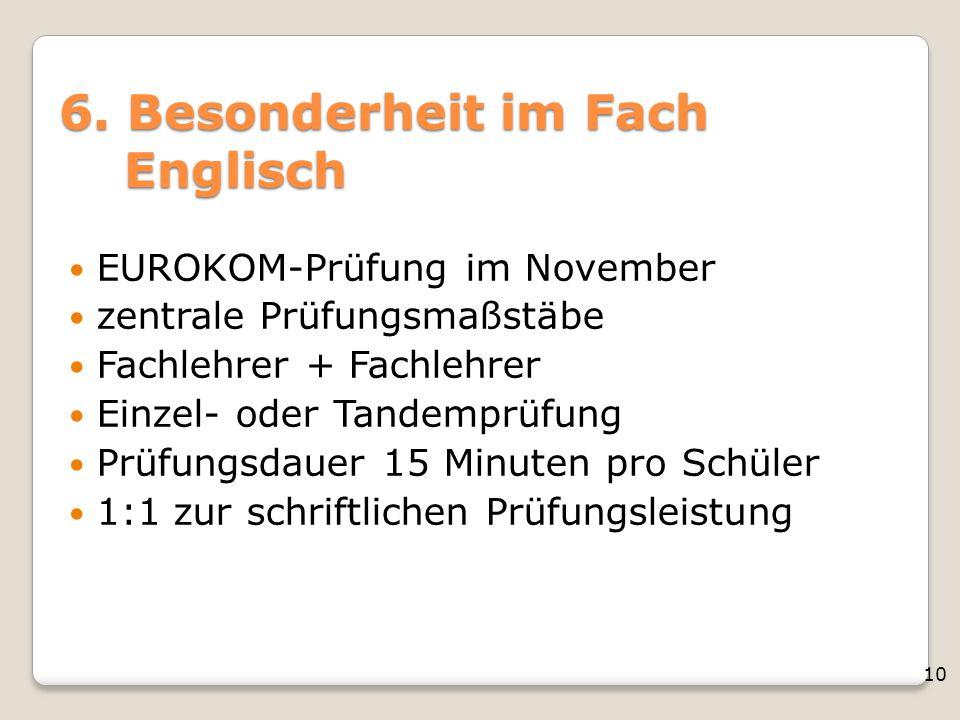 10 6. Besonderheit im Fach Englisch EUROKOM-Prüfung im November zentrale Prüfungsmaßstäbe Fachlehrer + Fachlehrer Einzel- oder Tandemprüfung Prüfungsd